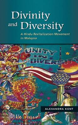 Divinity and Diversity: A Hindu Revitalization Movement in Malaysia - NIAS Monograph Series (Paperback)
