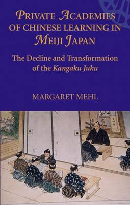 Private Academies of Chinese Learning in Meiji Japan: The Decline and Transformation of the Kanguku Juku (Paperback)