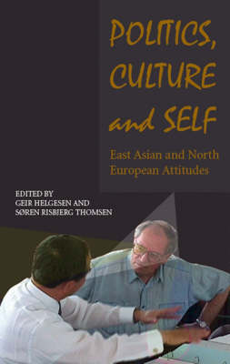 Politics, Culture and Self: East Asian and North European Attitudes - Studies in Asian Topics No. 40 (Paperback)