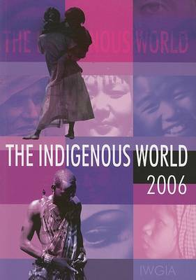 The Indigenous World 2006 - International Work Group for Indigenous Affairs IWGIA (Paperback)