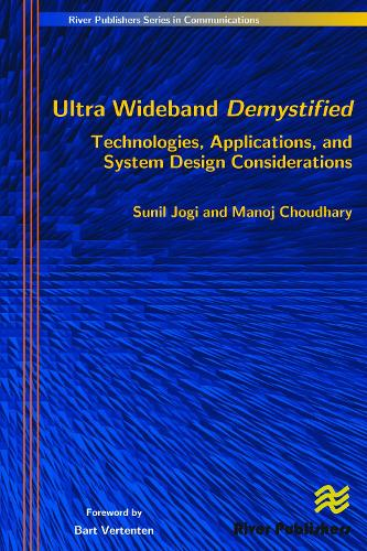 Ultra Wideband Demystified Technologies, Applications, and System Design Considerations - River Publishers Series in Communications (Hardback)