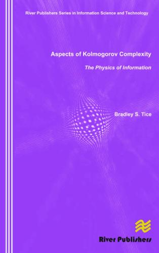 Aspects of Kolmogorov Complexity the Physics of Information - River Publishers Series in Information Science and Technology (Hardback)