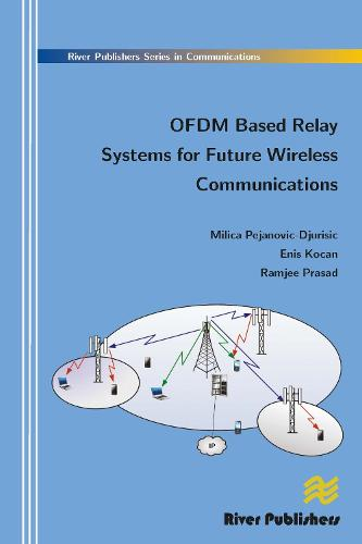 Ofdm Based Relay Systems for Future Wireless Communications - River Publishers Series in Communications (Hardback)