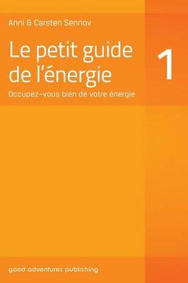 Le Petit Guide de L'Energie 1: Occupez-Vous Bien de Votre Energie (Paperback)