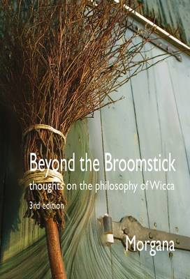 Beyond the Broomstick: Thoughts on the Philosophy of Wicca 2015 (Paperback)