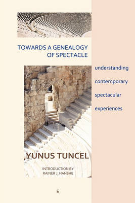 Towards a Genealogy of Spectacle: Understanding Contemporary Spectacular Experiences (Paperback)