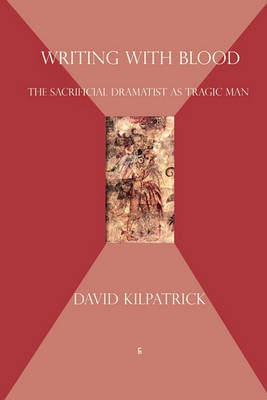 Writing with Blood: The Sacrificial Dramatist as Tragic Man (Paperback)