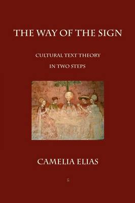 The Way of the Sign: Cultural Text Theory in Two Steps (Paperback)