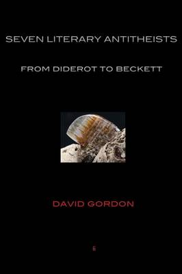 Seven Literary Antitheists: From Diderot to Beckett (Paperback)