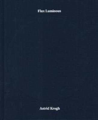 Astrid Krogh - Flux Luminous (Hardback)
