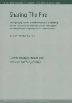 Sharing the Fire: The Igniting Role of Transformational Leadership on the Relationship Between Public Managers' & Employees' Organizational Commitment (Paperback)