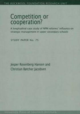 Competition or Cooperation?: A Longitudinal Study of NPM Reforms' Influence on Strategic Management in Upper Secondary Schools (Paperback)