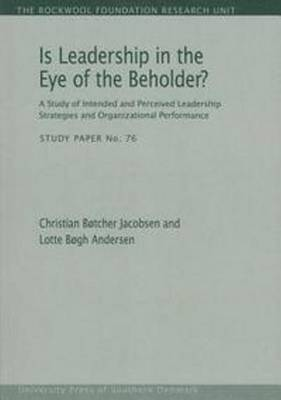 Is Leadership in the Eye of the Beholder?: A Study of Intended & Perceived Leadership Strategies & Organizational Performance (Paperback)