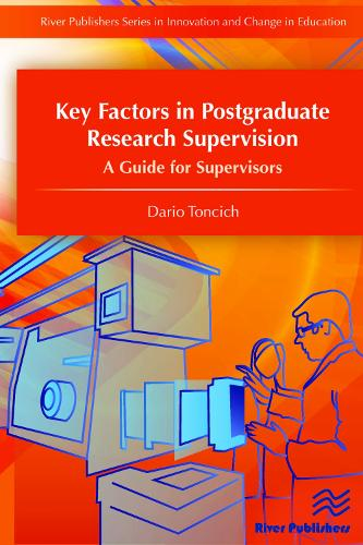 Key Factors in Postgraduate Research Supervision A Guide for Supervisors - River Publishers Series in Innovation and Change in Education (Hardback)