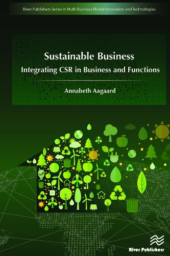 Sustainable Business: Integrating CSR in Business and Functions - River Publishers Series in Multi Business Model Innovation, Technologies and Sustainable Business (Hardback)