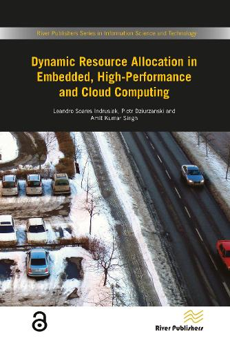 Dynamic Resource Allocation in Embedded, High-Performance and Cloud Computing - River Publishers Series in Information Science and Technology (Hardback)