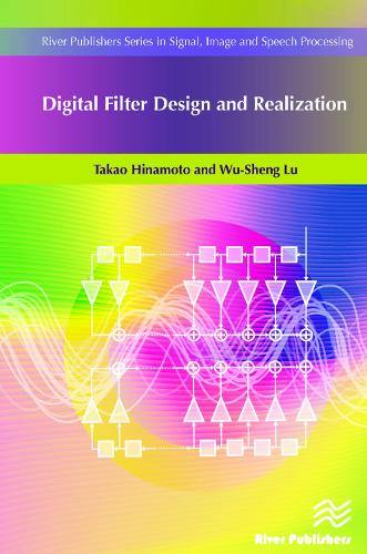 Digital Filter Design and Realization - River Publishers Series in Signal, Image and Speech Processing (Hardback)