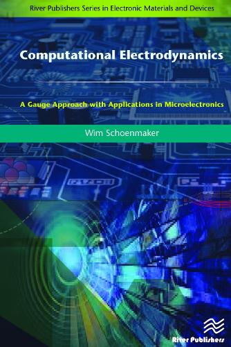 Computational Electrodynamics: A Gauge Approach with Applications in Microelectronics - River Publishers Series in Electronic Materials and Devices (Hardback)