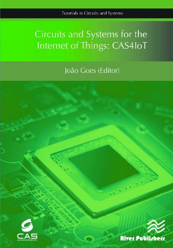 Circuits and Systems for the Internet of Things: CAS4IoT - Tutorials in Circuits and Systems (Hardback)