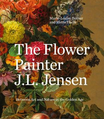 The Flower Painter J.L. Jensen: Between Art in Nature and the Golden Age (Hardback)
