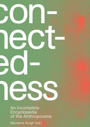 Connectedness: an Incomplete Encyclopedia of Anthropocene (Hardback)