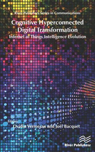 Cognitive Hyperconnected Digital Transformation: Internet of Things Intelligence Evolution - River Publishers Series in Communications (Hardback)