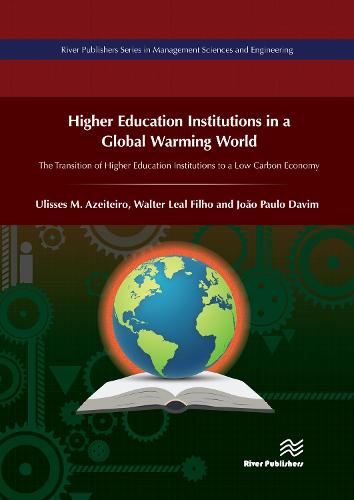 Higher Education Institutions in a Global Warming World: The Transition of Higher Education Institutions to a Low Carbon Economy - River Publishers Series in Management Sciences and Engineering (Hardback)