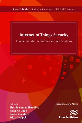 Internet of Things Security: Fundamentals, Techniques and Applications - River Publishers Series in Security and Digital Forensics (Hardback)
