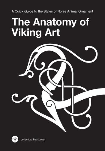 The Anatomy of Viking Art: A Quick Guide to the Styles of Norse Animal Ornament (Paperback)