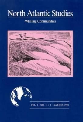 Whaling Communities - North Atlantic Studies (Paperback)
