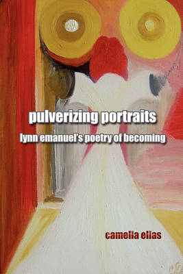 Pulverizing Portraits: Lynn Emanuel's Poetry of Becoming (Paperback)