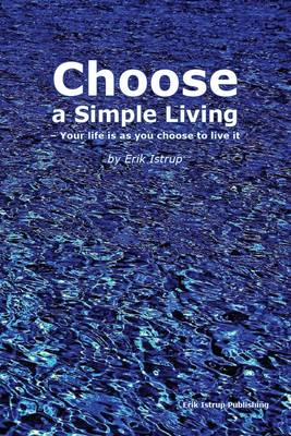Choose a Simple Living: Your Life is as You Choose to Live it (Paperback)