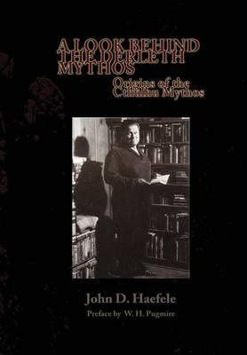 A Look Behind the Derleth Mythos: Origins of the Cthulhu Mythos (Hardback)