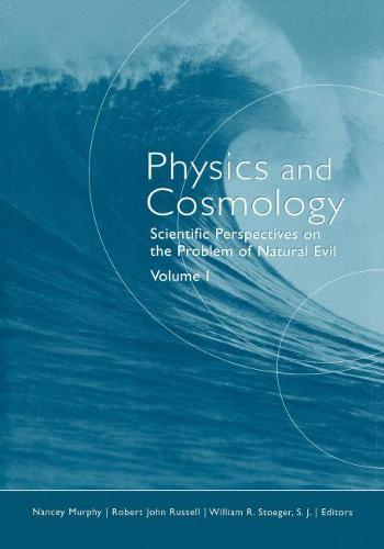 Physics and Cosmology v. 1; Scientific Perspectives on the Problem of Natural Evil (Paperback)