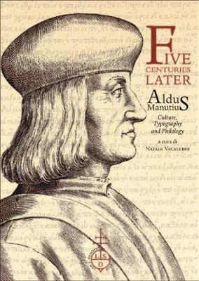 Five Centuries Later: Aldus Manutius: Culture, Typography and Philology (Paperback)