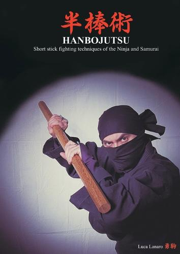 HANBOJUTSU Short stick fighting techniques of the Ninja and Samurai (Paperback)