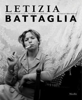 Letizia Battaglia: Photography as a Life Choice (Hardback)