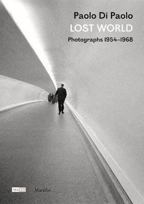 Paolo Di Paolo: Lost World: Photographs 1954-1968 (Hardback)