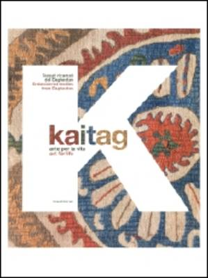 Kaitag: Art for Life: Embroidered Textiles of Daghestan (Paperback)