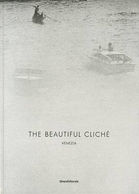 Renato D'Agostin: the Beautiful Cliche: Venice (Hardback)