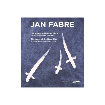 Jan Fabre: The Years of the Hour Blue. Drawings & Sculptures 1977-1992 (Hardback)