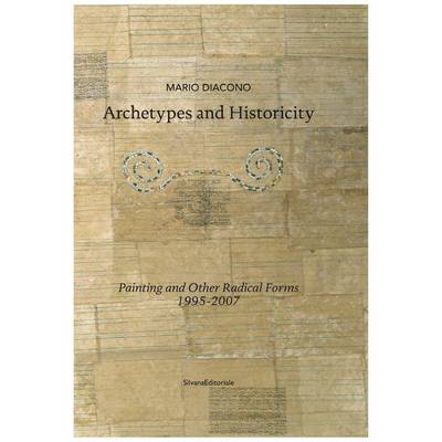 Archetypes and Historicity: Painting and Other Radical Forms 1995-2007 (Paperback)