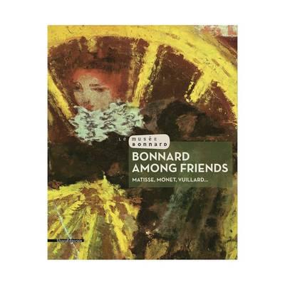 Bonnard Among Friends: Matisse, Monet, Vuillard.. (Paperback)