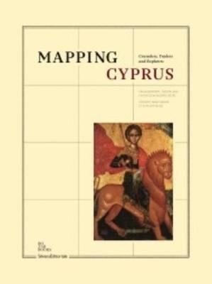 Mapping Cyprus: Crusaders, Traders & Explorers (Hardback)