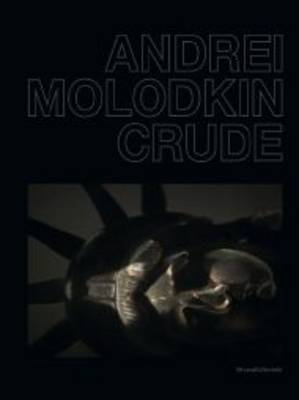 Andrei Molodkin: Crude (Hardback)