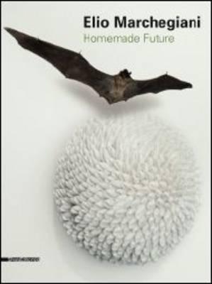 Elio Marchegiani: Homemade Future (Paperback)