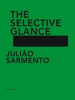 Juliao Sarmento: The Selective Glance (Hardback)
