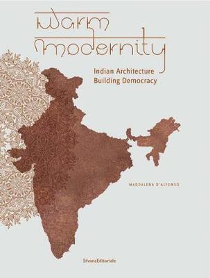 Warm Modernity: Indian Architecture. Building Democracy (Paperback)