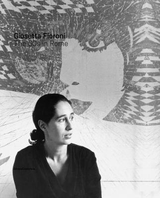 Giosetta Fioroni: Rome in the 1960s (Hardback)