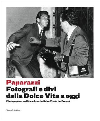 Paparazzi: Photographers and Stars from the Dolce Vita to the Present (Paperback)